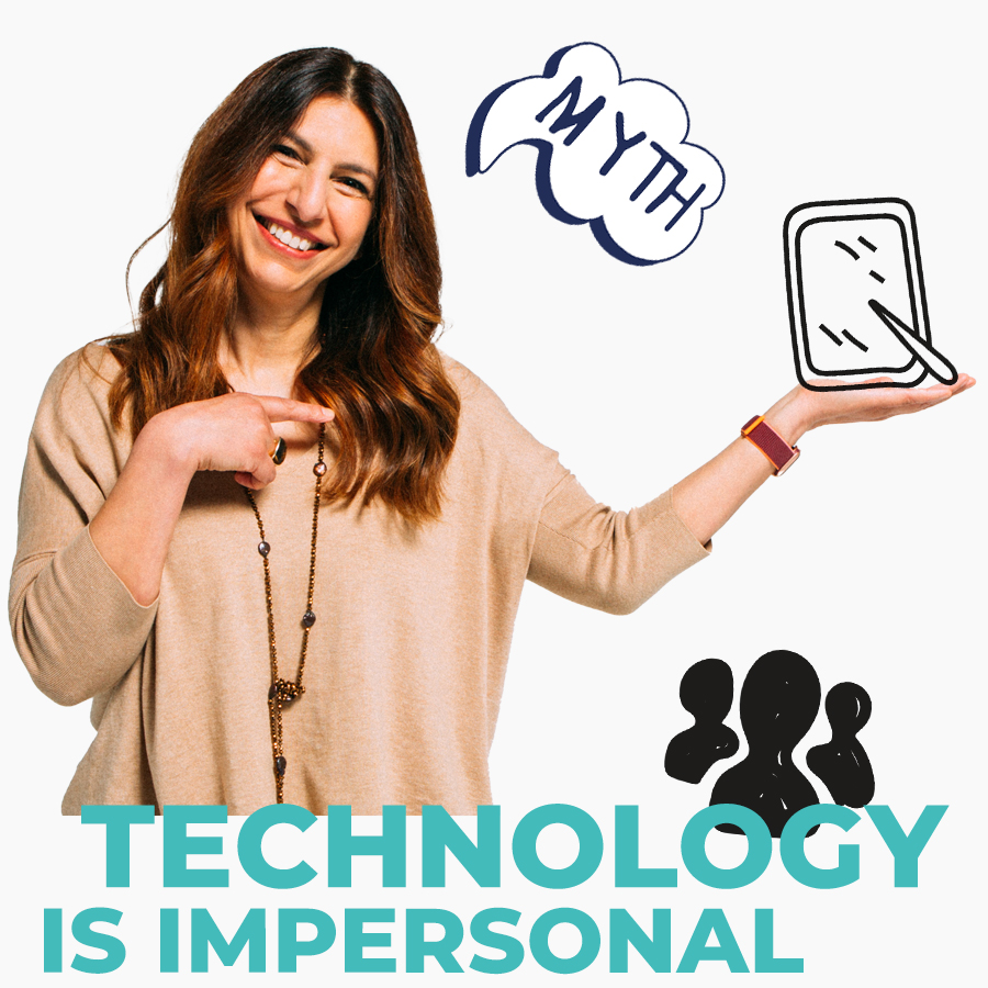 MYTH: Technology is impersonal